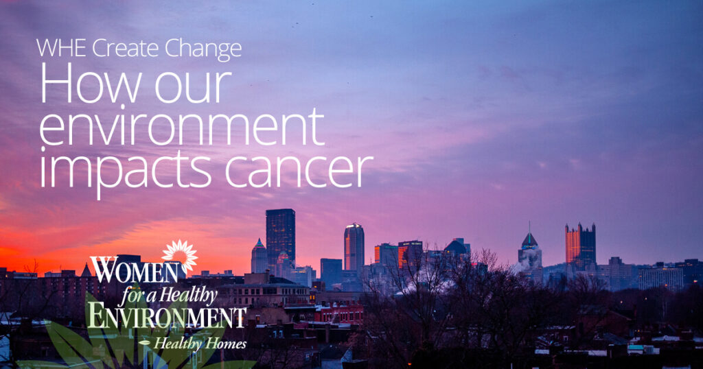 WHE Create Change: How our Environment Impacts Cancer